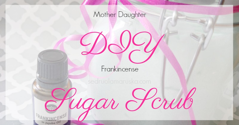 Mother Daughter DIY Frankincense Sugar Scrub