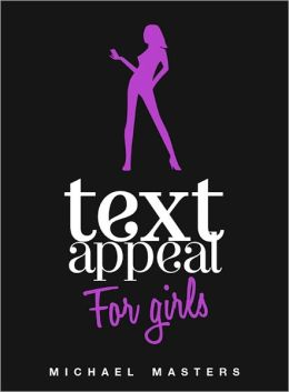 TextAppeal - For Girls! - Text The Guy, Get The Guy