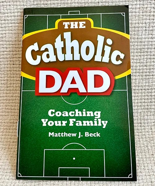 The Catholic Dad: Coaching Your Family