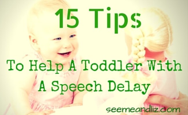 15 Tips To Help A Toddler With A Speech Delay Seeme Liz