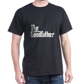 Never go against the family: He'll take his THE GOODFATHER T-SHIRT ($24) seriously. Available online at cafepress.com.Never go against the family: He'll take his THE GOODFATHER T-SHIRT ($24) seriously. Available online at cafepress.com.