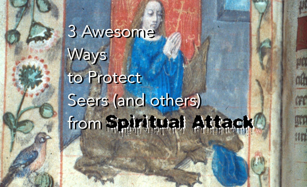 3 Awesome Ways to Protect Seers from Spiritual Attack - Seers See