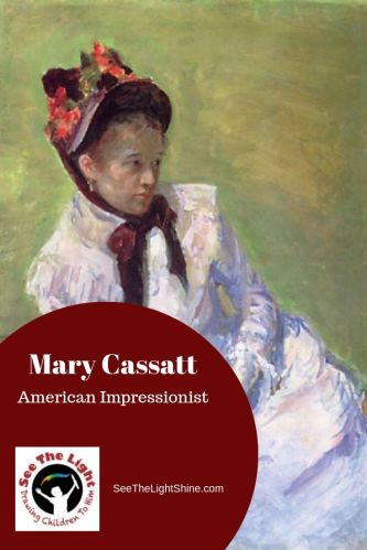 Mary Cassatt American Impressionist with text overlay See the Light Art