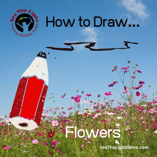 Field of flowers in the background. Text overlay: How to Draw Flowers. See the Light Shine