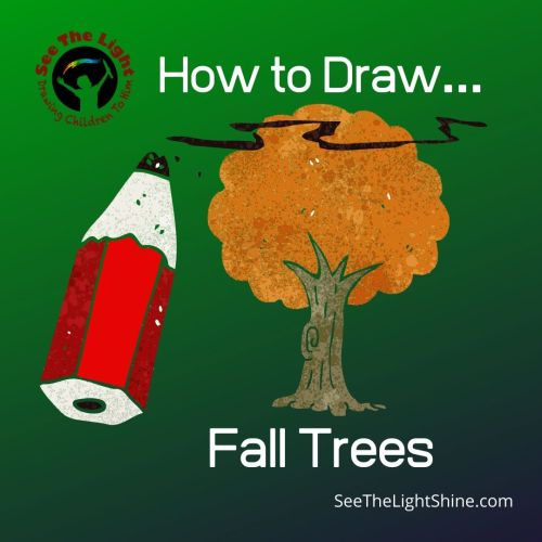 Green background with tree with fall leaves and cartoonish pencil. Text overlay: How to Draw Fall Trees. See the Light Shine.