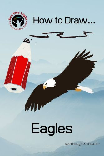 Sky and mountain background with flying eagle and cartoonish pencil. Text overlay: How to Draw Eagles. See the Light Shine