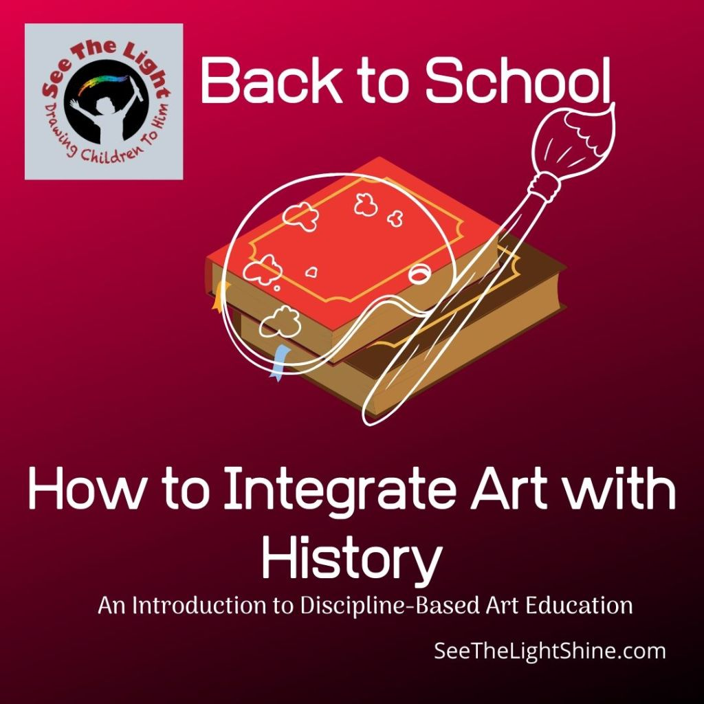 Burgundy background with cartoonish books, art palette, and paintbrush. Text overlay: How to Integrate Art with History. An Introduction to Discipline-Based Art Education. See the Light Shine