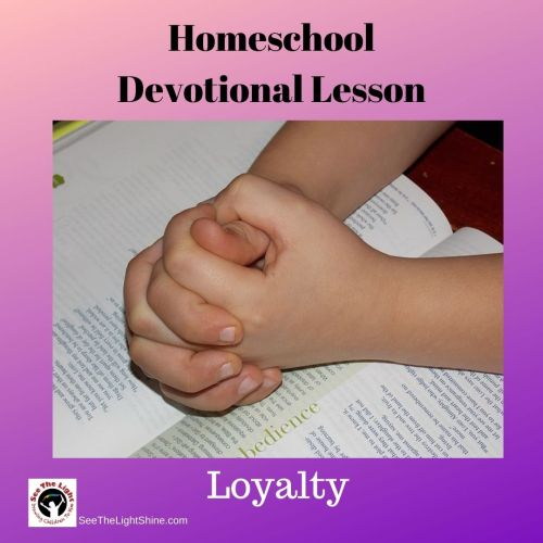 Pinkish purple background with child's hands lying on an open Bible. Text overlay: Homeschool Devotional Lesson - Loyalty. See the Light