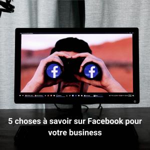 5 choses à savoir sur Facebook pour votre business