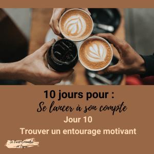 Read more about the article 10 jours pour se lancer à son compte Jour 10 Trouver un entourage motivant