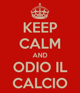 image keep calm and odio il calcio - image-keep-calm-and-odio-il-calcio