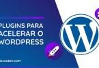 5 Melhores Plugins para Acelerar o WordPress