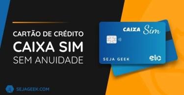 Cartão de Crédito Caixa SIM sem Anuidade