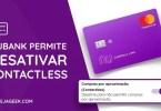 Como desativar o Contactless do cartão Nubank