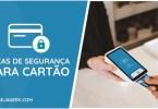 Dicas de Segurança para Cartão de Crédito ou Débito