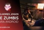 Os 10 Melhores Jogos de Zumbis para Android