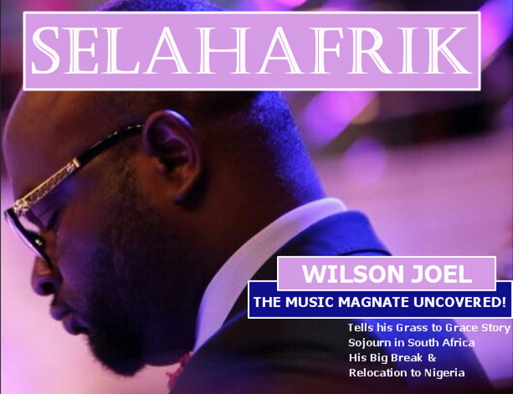 Upclose: The Music Magnate Uncovered!! Prolific Producer Wilson Joel Tells His Grass To Grace Story, Sojourn In South Africa & Lots More