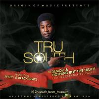 Lyrics: Tru South | Demoh + Nothing But The Truth [@2RUSOUTH]