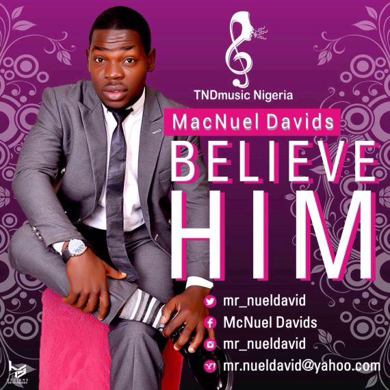 Believe Him, Macnuel Davieds