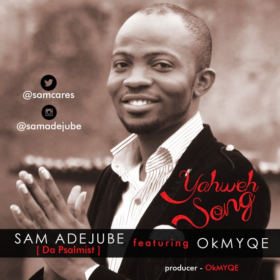 Yahweh Song, Sam Adejube, Okmyqe