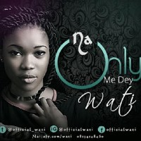 Music Video: Wati | Na Only Me Dey + Abeg [Audio] | @official_wati
