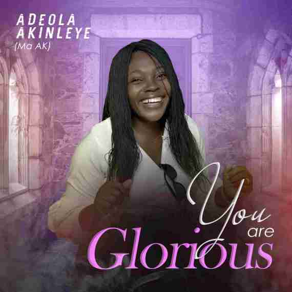 Adeola Akinleye | You Are Glorious