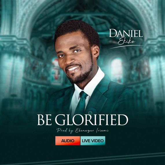 Daniel Ekiko   Be Glorified