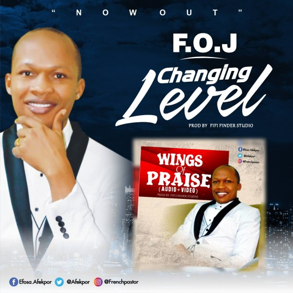 F.O.J   Changing Level + Wings Of Praise
