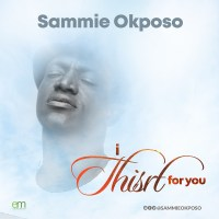 #SelahMusic: Sammie Okposo | I Thirst For You | @sammieokposo
