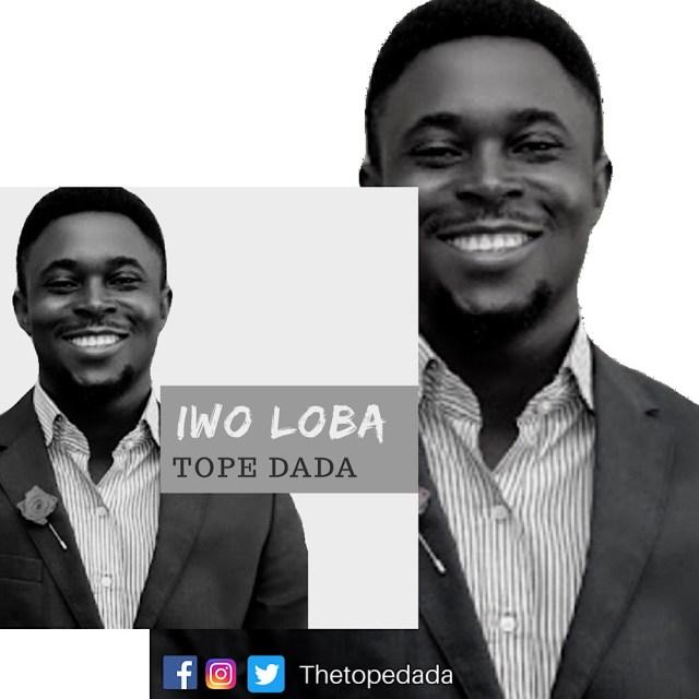 Tope Dada | Iwo Loba [@thetopedada]