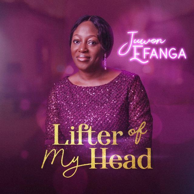 "Gospel Artist Juwon Efanga Releases ""Lifter Of My Head"" Album"