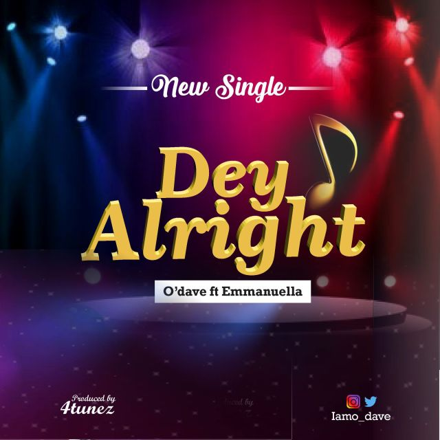 New Music By O'dave DEY ALRIGHT