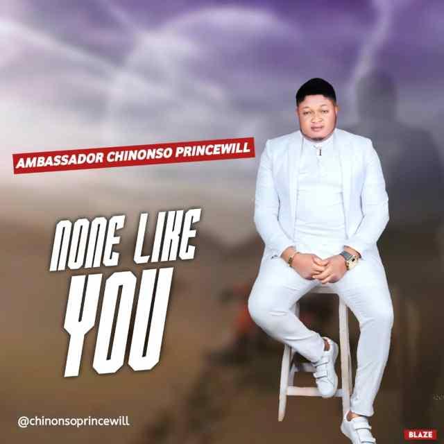 Gospel Artist Ambassador Chinonso Princewill NONE LIKE YOU