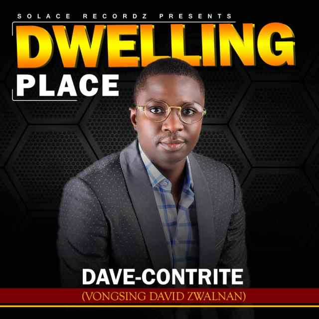 - Gospel Artist Dave-Contrite Releases DWELLING PLACE