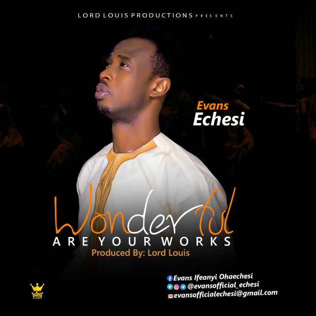 New Music By Evans Echesi WONDERFUL ARE YOUR WORKS