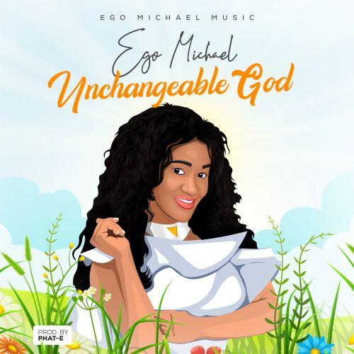 New Music By Ego Michael UNCHANGEABLE GOD