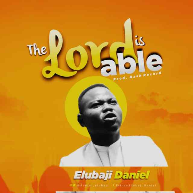 New Music By Elubaji Daniel THE LORD IS ABLE