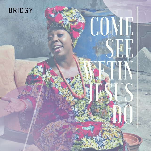 New Music Video By Bridgy COME SEE WETIN JESUS DO | Mp4 Video
