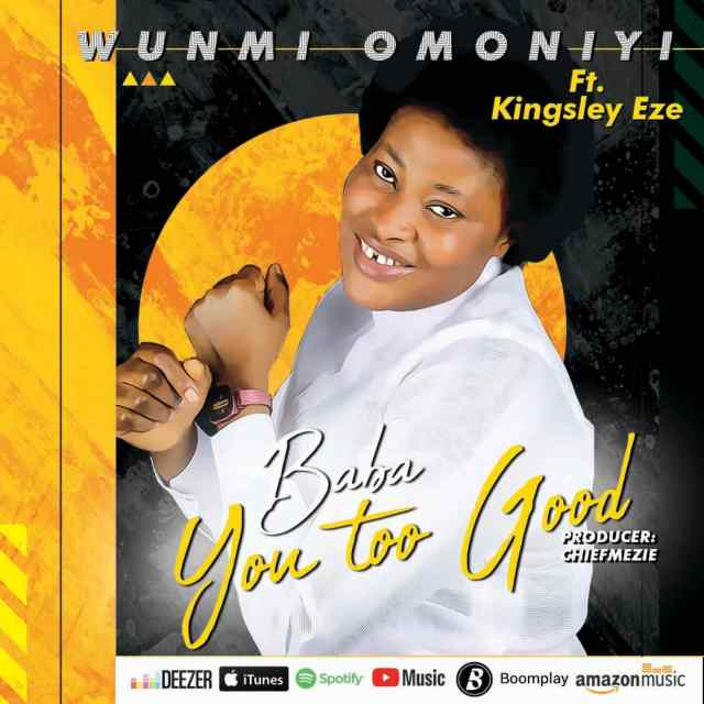 New Music By Wunmi Omoniyi BABA YOU TOO GOOD