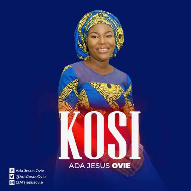 New Music By Ada Jesus Ovie KOSI | Mp3 Free Download