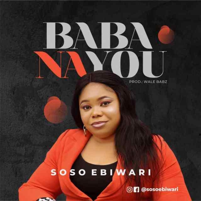 New Music By Soso Ebiwari BABA NA YOU