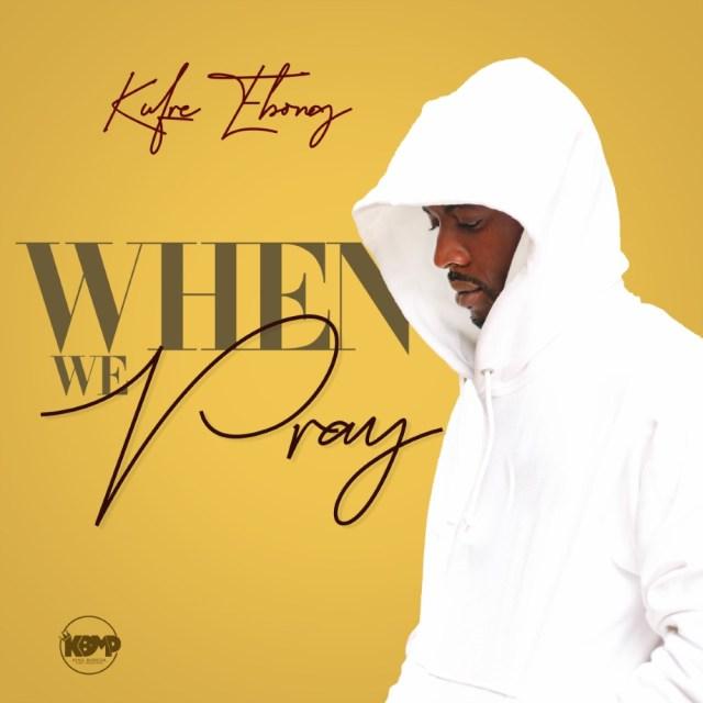 Kufre Ebong | When We Pray [@ebong_kuf]
