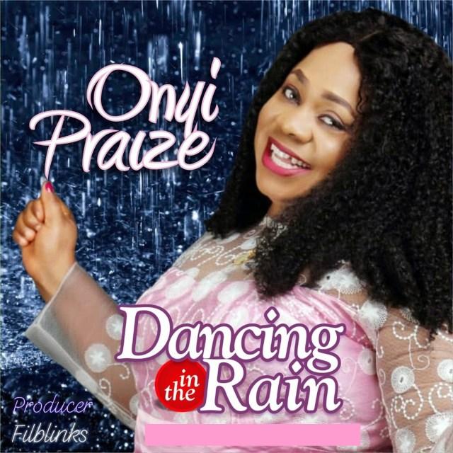 Onyi Praize | Dancing In The Rain