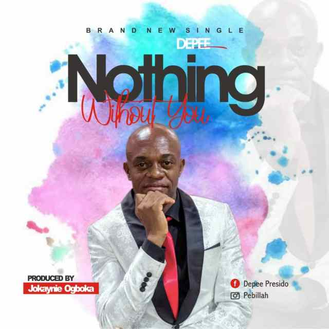 Fresh New Music By Depee NOTHING WITHOUT YOU | Mp3