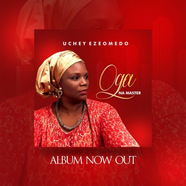 """Gospel Artiste Uchey Ezeomedo Releases """"Oga Na Master"""" Album"""