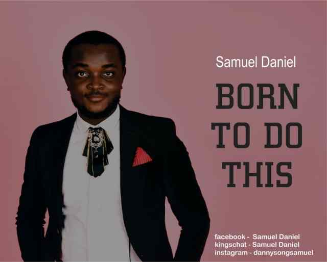 Debut Music By Samuel Daniel BORN TO DO THIS