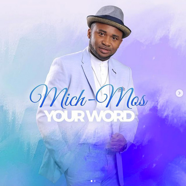 New Music By Gospel Artiste Mich-Mos YOUR WORD