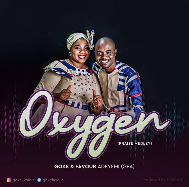 Fresh New Music By Goke & Favour Adeyemi (GFA) OXYGEN