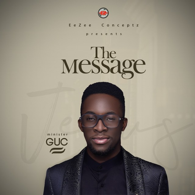 THE MESSAGE album by Minister GUC Finally Drops!