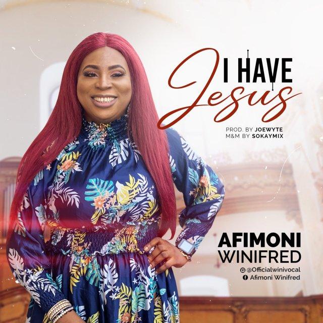 Fresh New Music By Winifred Afimoni I HAVE JESUS | Mp3